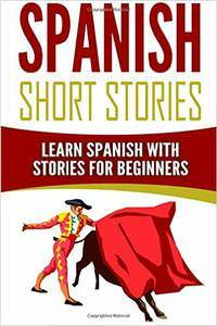 Spanish Short Stories: Learn Spanish with Stories