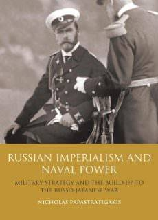 Russian Imperialism and Naval Power Military Strategy and the Build-Up to the Russo-Japanese War