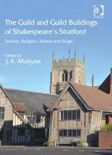 The Guild and Guild Buildings of Shakespeare's Stratford Society, Religion, School and Stage