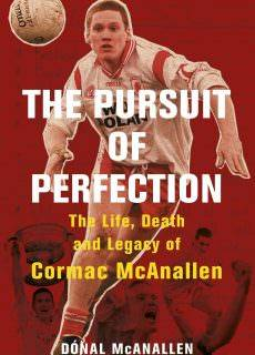The Pursuit of Perfection The Life, Death and Legacy of Cormac McAnallen