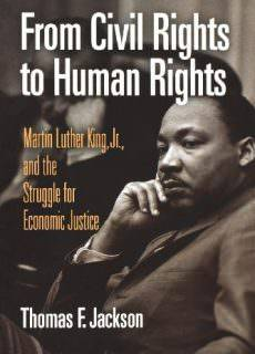 From Civil Rights to Human Rights Martin Luther King, Jr., and the Struggle for Economic Justice