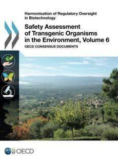 Harmonisation of Regulatory Oversight in Biotechnology Safety Assessment of Transgenic Organisms in the Environment, Volume 6..