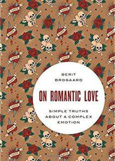 On Romantic Love Simple Truths about a Complex Emotion