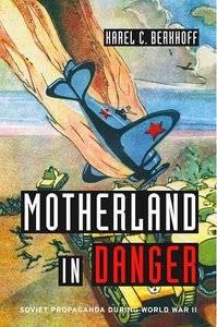 Motherland in Danger Soviet Propaganda during World War II