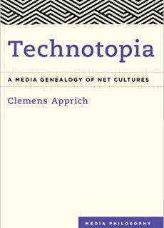 Technotopia A Media Genealogy of Net Cultures (Media Philosophy)