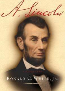 A. Lincoln A Biography – Ronald C. White Jr.