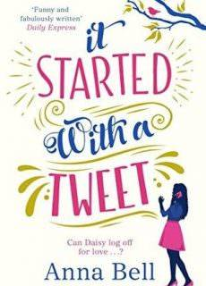 It Started With a Tweet 'The Perfect Laugh-Out-Loud Love Story' Louise Pentland Anna Bell (Dec 2017)