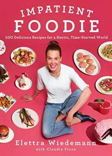 Impatient Foodie 100 Delicious Recipes for a Hectic, Time-Starved World