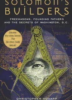 Solomon's Builders Freemasons, Founding Fathers and the Secrets of Washington D. C