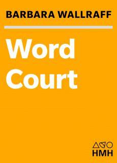 Word Court Wherein Verbal Virtue Is Rewarded, Crimes Against ahe Language Are Punished, and Poetic Justice Is Done