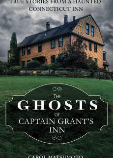 The Ghosts of Captain Grant's Inn True Stories from a Haunted Connecticut Inn