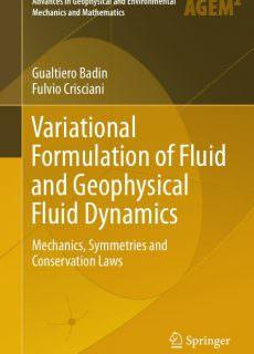 Variational Formulation of Fluid and Geophysical Fluid Dynamics Mechanics, Symmetries and Conservation Laws