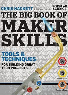 The Big Book of Maker Skills (Popular Science) Tools & Techniques for Building Great Tech Projects