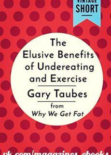 The Elusive Benefits of Undereating and Exercise by Gary Taubes 2017