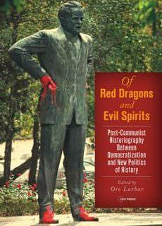 Of Red Dragons and Evil Spirits Post-Communist Historiography Between Democratization and New Politics of History