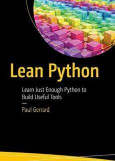 Lean Python Learn Just Enough Python to Build Useful Tools