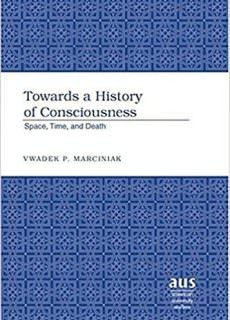 Towards a History of Consciousness Space, Time, and Death