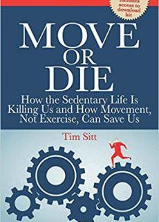 Move or Die How the Sedentary Life is Killing Us and How Movement Not Exercise Can Save Us