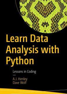 Learn Data Analysis with Python: Lessons in Coding Get started using Python in data analysis with this compact practical guide