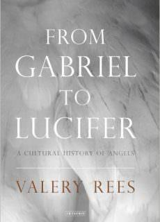 From Gabriel to Lucifer A Cultural History of Angels