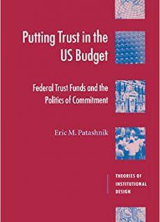 Putting Trust in the US Budget Federal Trust Funds and the Politics of Commitment (Theories of Institutional Design)