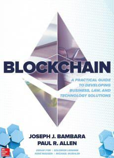 Blockchain A Practical Guide to Developing Business, Law, and Technology Solutions