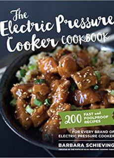 The Electric Pressure Cooker Cookbook 200 Fast and Foolproof Recipes for Every Brand of Electric Pressure Cooker