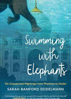 Swimming with Elephants My Unexpected Pilgrimage from Physician to Healer