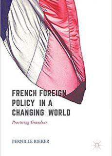 French Foreign Policy in a Changing World Practising Grandeur