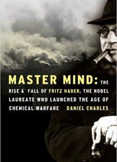 Master Mind The Rise and Fall of Fritz Haber, the Nobel Laureate Who Launched the Age of Chemical Warfare by Daniel Charles