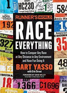 Runner's World Race Everything How to Conquer Any Race at Any Distance in Any Environment and Have Fun Doing It