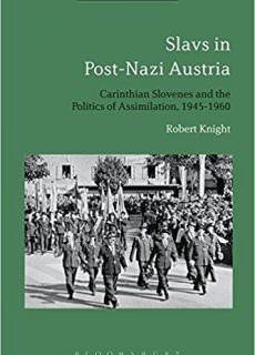 Slavs in Post-Nazi Austria Carinthian Slovenes and the Politics of Assimilation, 1945-1960
