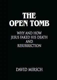 THE OPEN TOMB Why and How Jesus Faked His Death and Resurrection