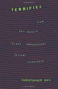 Terrified How Anti-Muslim Fringe Organizations Became Mainstream