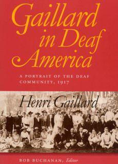 Gaillard in Deaf America A Portrait of the Deaf Community, 1917, Henri Gaillard (Gallaudet Classics in Deaf Studies Series)