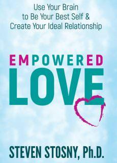 Empowered Love Use Your Brain to Be Your Best Self and Create Your Ideal Relationship