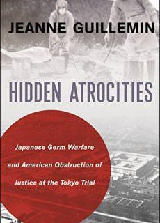 Hidden Atrocities Japanese Germ Warfare and American Obstruction of Justice at the Tokyo Trial