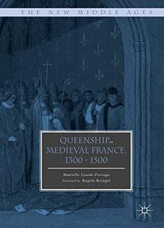 Queenship in Medieval France, 1300-1500 (The New Middle Ages)