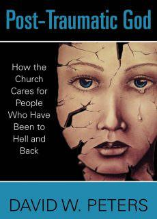 Post-Traumatic God How the Church Cares for People Who Have Been to Hell and Back