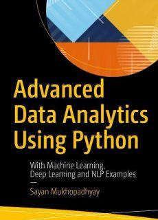 Advanced Data Analytics Using Python: With Machine Learning, Deep Learning and NLP Examples Year: 2018