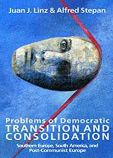 Problems of Democratic Transition and Consolidation Southern Europe, South America, and Post-Communist Europe