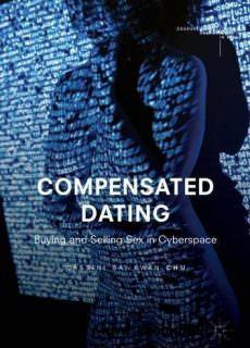 Compensated Dating Buying and Selling Sex in Cyberspace (Gender, Sexualities and Culture in Asia)
