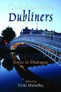 Collaborative Dubliners: Joyce in Dialogue (Irish Studies) Enigmatic, vivid, and terse, James Joyce's