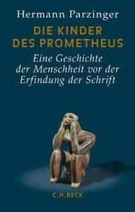 Die Kinder des Prometheus: Eine Geschichte der Menschheit vor der Erfindung der Schrift