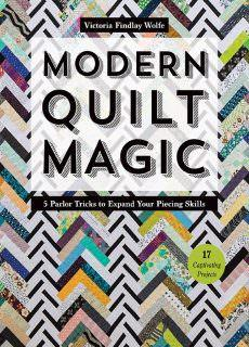 Modern Quilt Magic 5 Parlor Tricks to Expand Your Piecing Skills – 17 Captivating Projects
