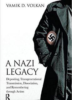 A Nazi Legacy Depositing, Transgenerational Transmission, Dissociation, and Remembering Through Action