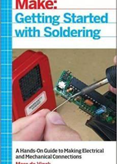 Getting Started with Soldering A Hands-On Guide to Making Electrical and Mechanical Connections