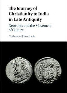 The Journey of Christianity to India in Late Antiquity Networks and the Movement of Culture