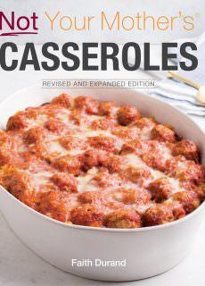 Not Your Mother's Casseroles, Revised and Expanded Edition