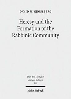 Heresy and the Formation of the Rabbinic Community (Texts and Studies in Ancient Judaism)